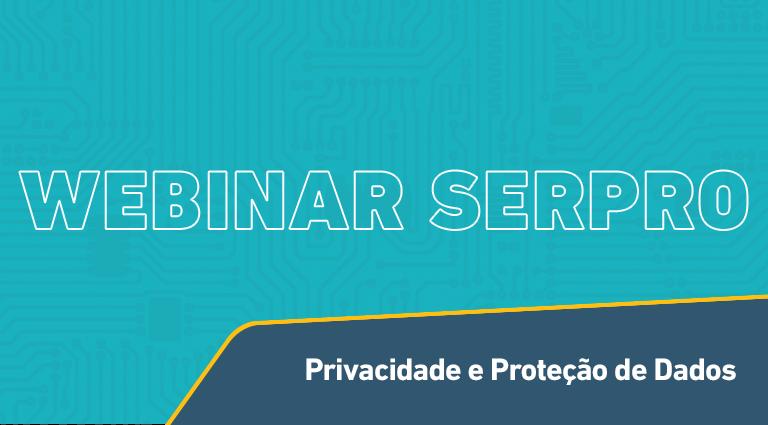 Imagem nome do webinar sobre privacidade e proteção de dados promovido pelo Serpro