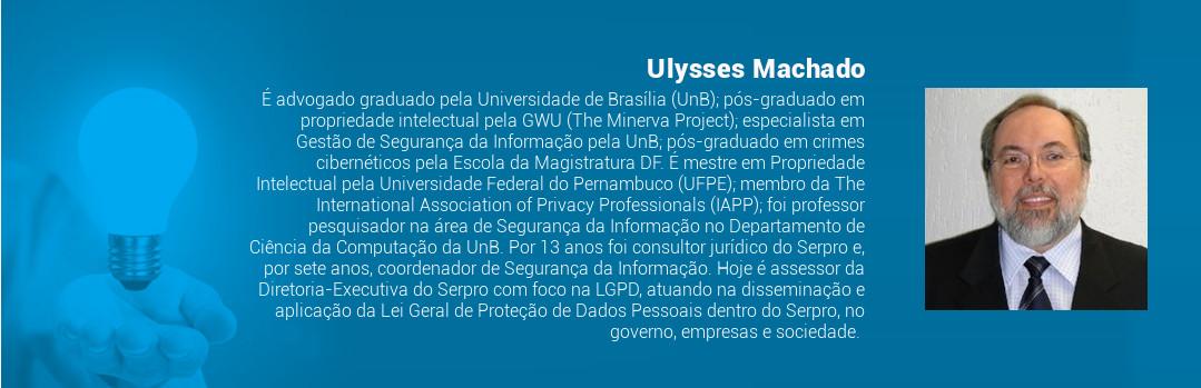 É advogado graduado pela Universidade de Brasília (UnB); pós-graduado em propriedade intelectual pela GWU (The Minerva Project); especialista em Gestão de Segurança da Informação pela UnB; pós-graduado em crimes cibernéticos pela Escola da Magistratura DF. É mestre em Propriedade Intelectual pela Universidade Federal do Pernambuco (UFPE); membro da The International Association of Privacy Professionals (IAPP); foi professor pesquisador na área de Segurança da Informação no Departamento de Ciência da Computação da UnB. Por 13 anos foi consultor jurídico do Serpro e, por sete anos, coordenador de Segurança da Informação. Hoje é assessor da Diretoria-Executiva do Serpro com foco na LGPD, atuando na disseminação e aplicação da Lei Geral de Proteção de Dados Pessoais dentro do Serpro, no governo, empresas