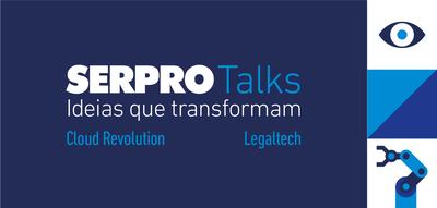 Novas edições do Serpro Talks discutem LegalTech e Cloud Revolution