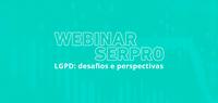 Serpro promove webinar para debater desafios da LGPD